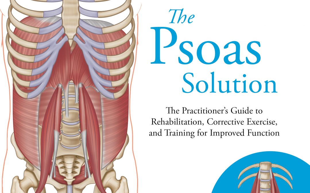 NEWLY RELEASED – The Psoas Solution: The Practitioner's Guide to Rehabilitation, Corrective Exercise, and Training for Improved Function